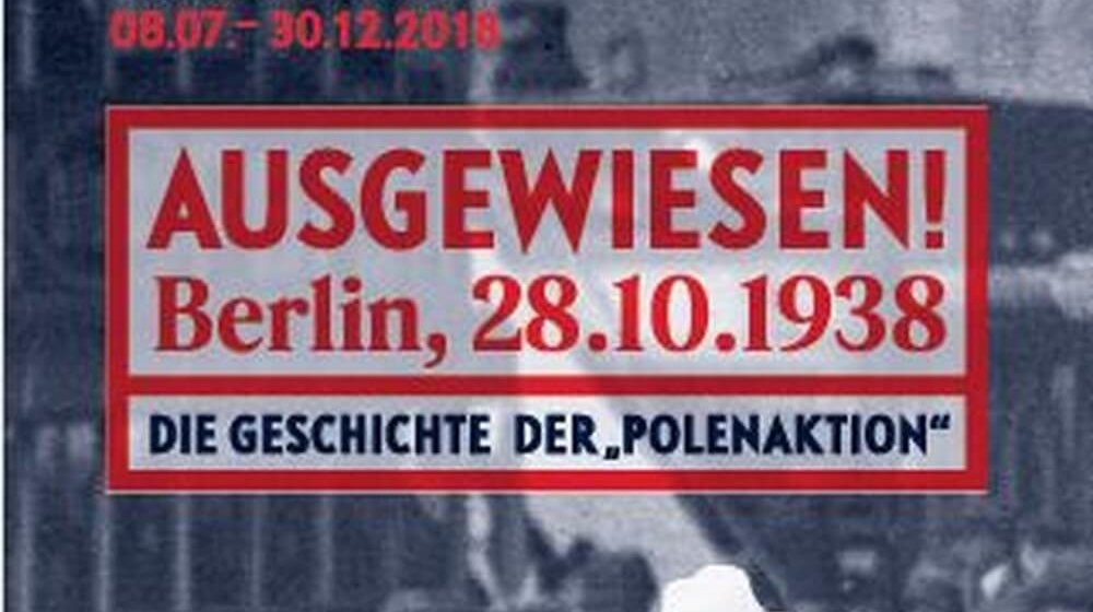 "Exhibition: ""Expelled! Berlin, 28 October 1938"""